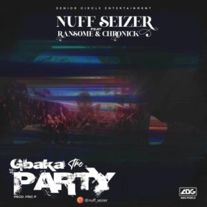 Nuff Seizer – Gbaka the party ft Ransom x Chronick